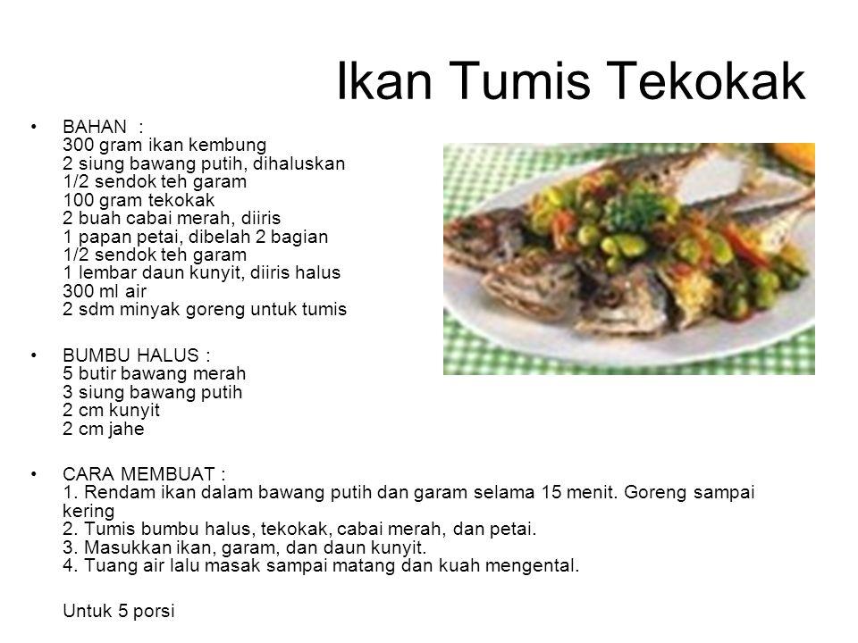 Ikan Tumis Tekokak BAHAN : 300 gram ikan kembung 2 siung bawang putih, dihaluskan 1/2 sendok teh garam 100 gram tekokak 2 buah cabai merah, diiris 1 p