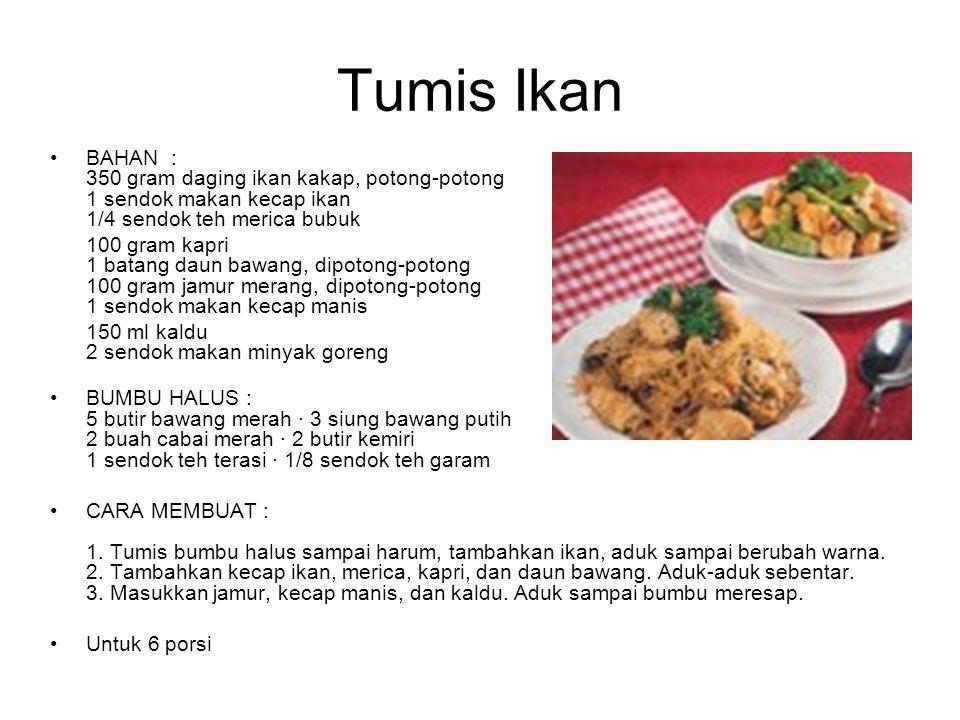Tumis Ikan BAHAN : 350 gram daging ikan kakap, potong-potong 1 sendok makan kecap ikan 1/4 sendok teh merica bubuk 100 gram kapri 1 batang daun bawang