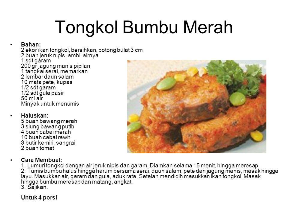 Tongkol Bumbu Merah Bahan: 2 ekor ikan tongkol, bersihkan, potong bulat 3 cm 2 buah jeruk nipis, ambil airnya 1 sdt garam 200 gr jagung manis pipilan