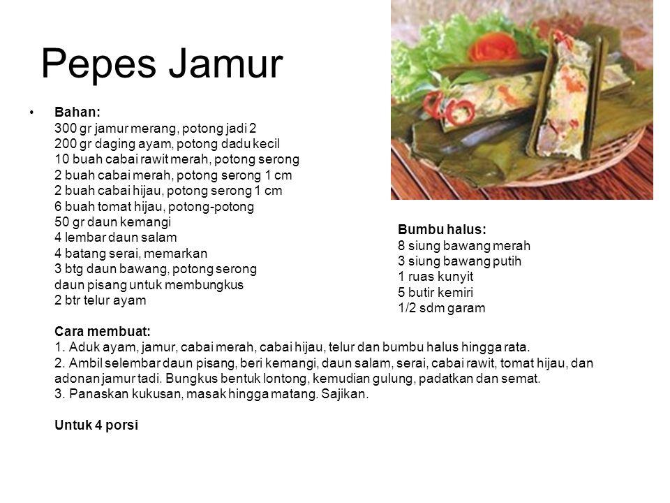 Pepes Jamur Bahan: 300 gr jamur merang, potong jadi 2 200 gr daging ayam, potong dadu kecil 10 buah cabai rawit merah, potong serong 2 buah cabai mera