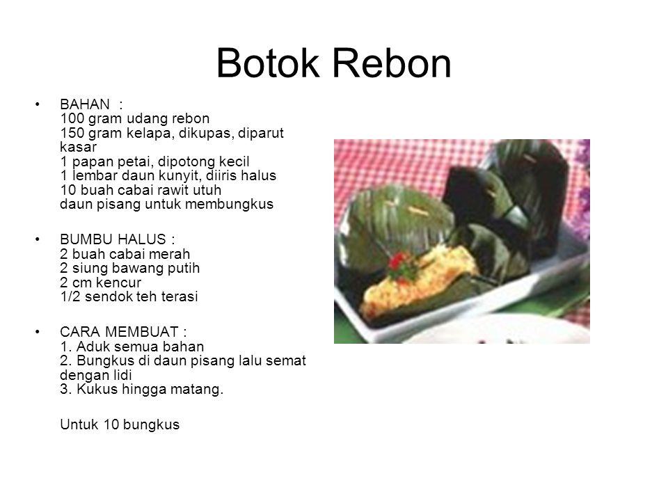 Botok Rebon BAHAN : 100 gram udang rebon 150 gram kelapa, dikupas, diparut kasar 1 papan petai, dipotong kecil 1 lembar daun kunyit, diiris halus 10 b