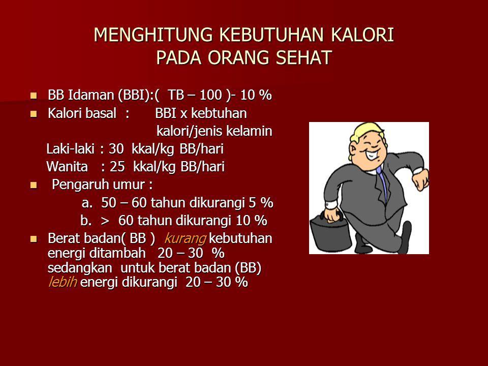 MENGHITUNG KEBUTUHAN KALORI PADA ORANG SEHAT BB Idaman (BBI):( TB – 100 )- 10 % BB Idaman (BBI):( TB – 100 )- 10 % Kalori basal : BBI x kebtuhan Kalor