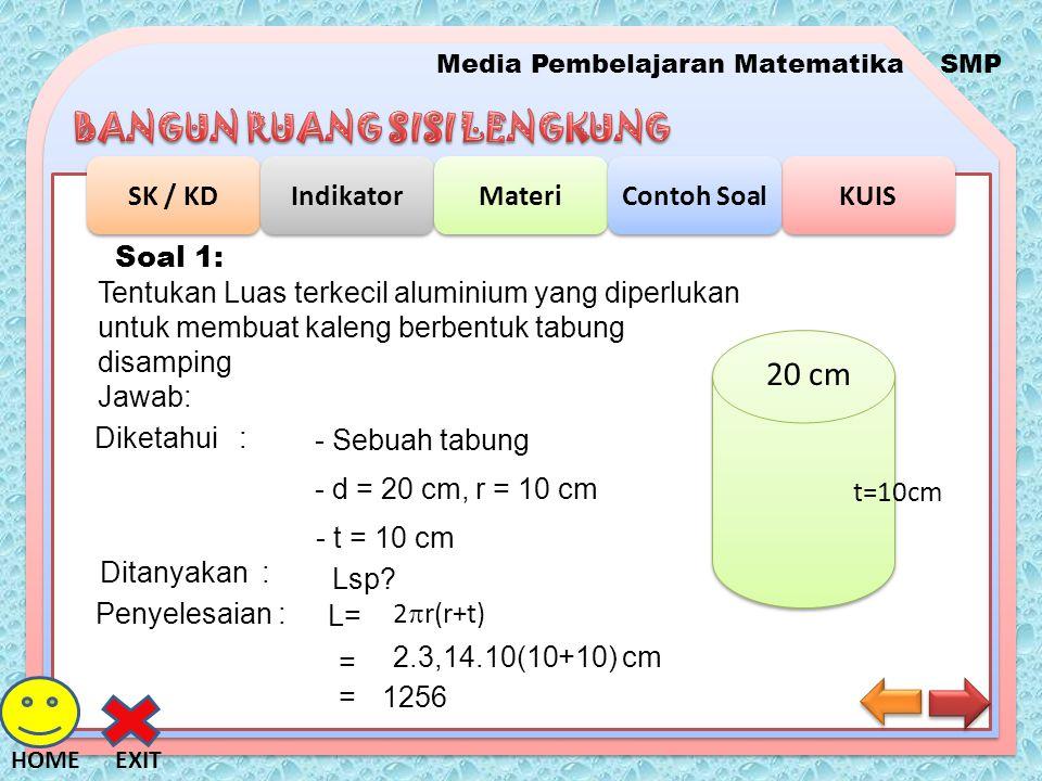 Media Pembelajaran MatematikaSMP SK / KD Indikator Materi KUIS Contoh Soal EXITHOME Tentukan Luas terkecil aluminium yang diperlukan untuk membuat kal
