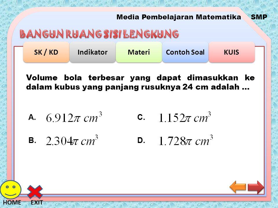 Media Pembelajaran MatematikaSMP SK / KD Indikator Materi KUIS Contoh Soal EXITHOME Volume bola terbesar yang dapat dimasukkan ke dalam kubus yang pan