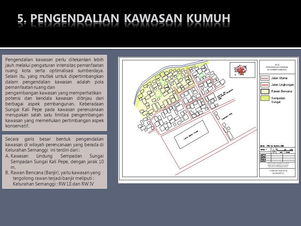 Secara garis besar bentuk pengendalian kawasan di wilayah perencanaan yang berada di Kelurahan Semanggi ini terdiri dari : A.Kawasan Lindung Sempadan