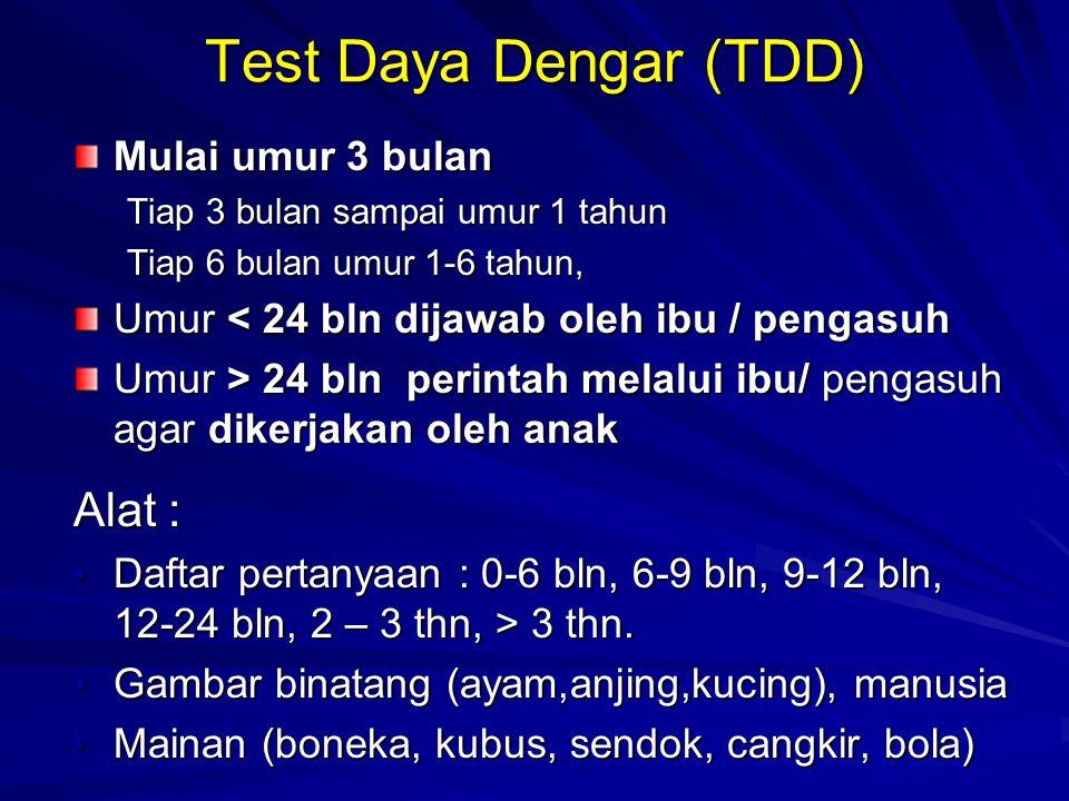 Test Daya Dengar (TDD) Mulai umur 3 bulan Tiap 3 bulan sampai umur 1 tahun Tiap 6 bulan umur 1-6 tahun, Umur < 24 bln dijawab oleh ibu / pengasuh Umur