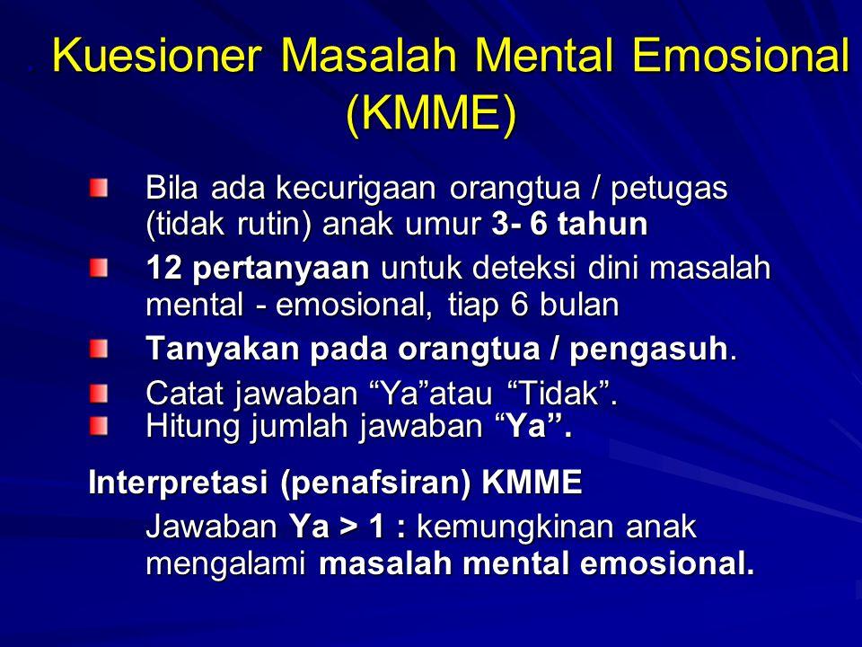. Kuesioner Masalah Mental Emosional (KMME). Kuesioner Masalah Mental Emosional (KMME) Bila ada kecurigaan orangtua / petugas (tidak rutin) anak umur