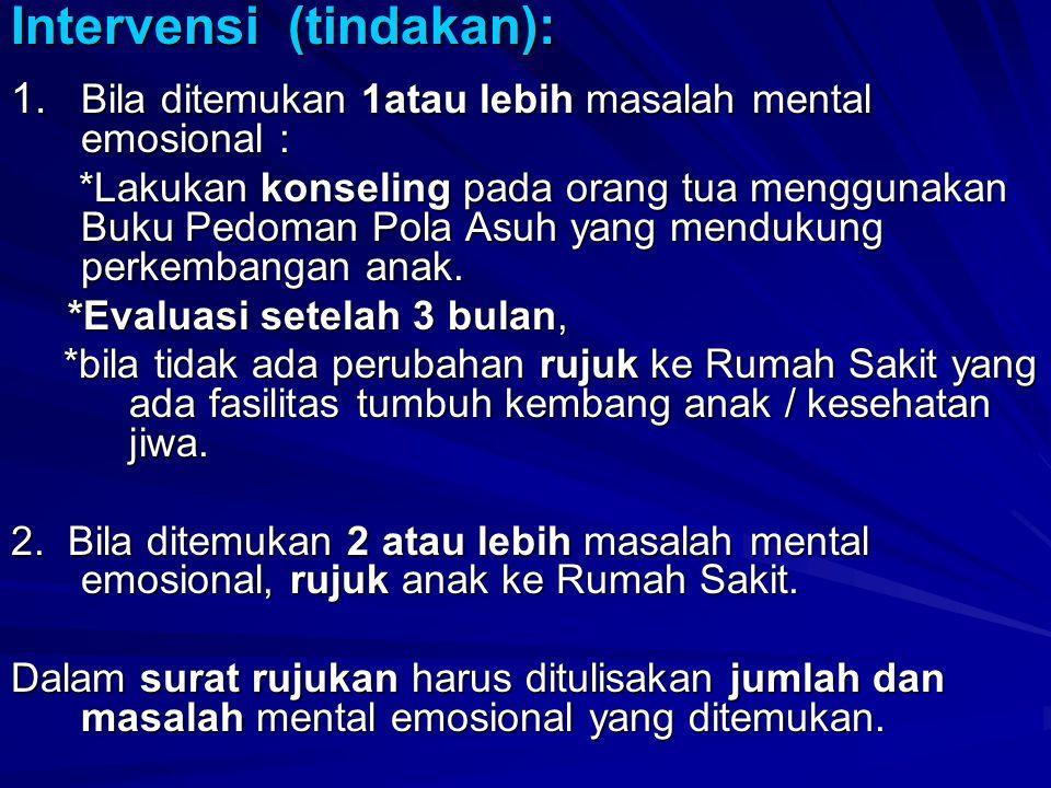 Intervensi (tindakan): 1. Bila ditemukan 1atau lebih masalah mental emosional : *Lakukan konseling pada orang tua menggunakan Buku Pedoman Pola Asuh y