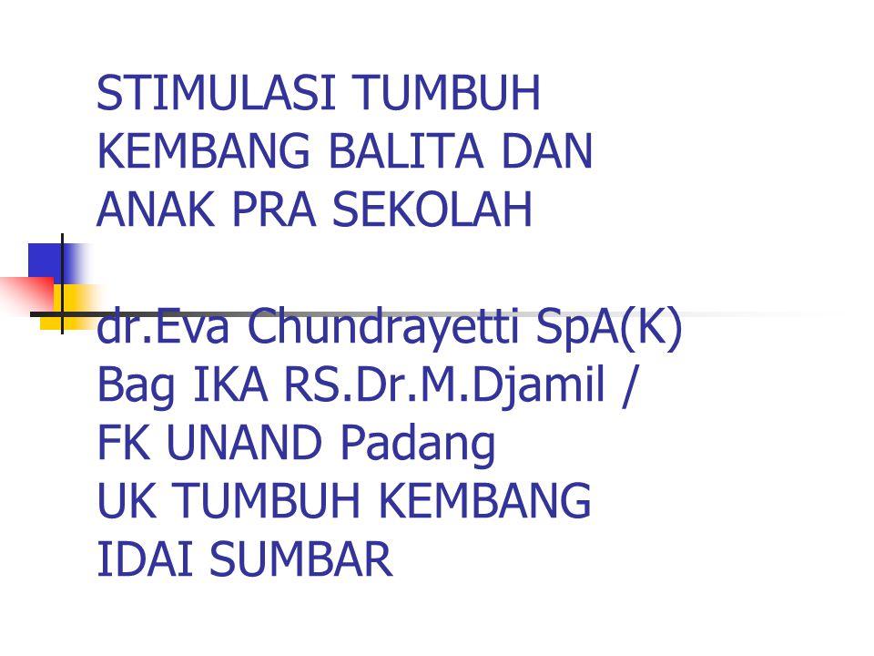 STIMULASI TUMBUH KEMBANG BALITA DAN ANAK PRA SEKOLAH dr.Eva Chundrayetti SpA(K) Bag IKA RS.Dr.M.Djamil / FK UNAND Padang UK TUMBUH KEMBANG IDAI SUMBAR