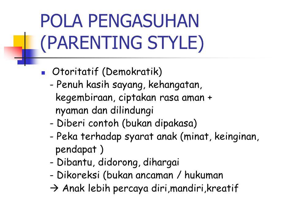 POLA PENGASUHAN (PARENTING STYLE) Otoritatif (Demokratik) - Penuh kasih sayang, kehangatan, kegembiraan, ciptakan rasa aman + nyaman dan dilindungi -
