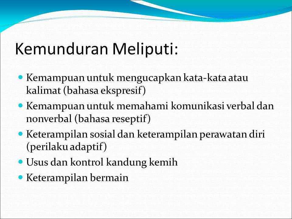 Kemunduran Meliputi: Kemampuan untuk mengucapkan kata-kata atau kalimat (bahasa ekspresif) Kemampuan untuk memahami komunikasi verbal dan nonverbal (b