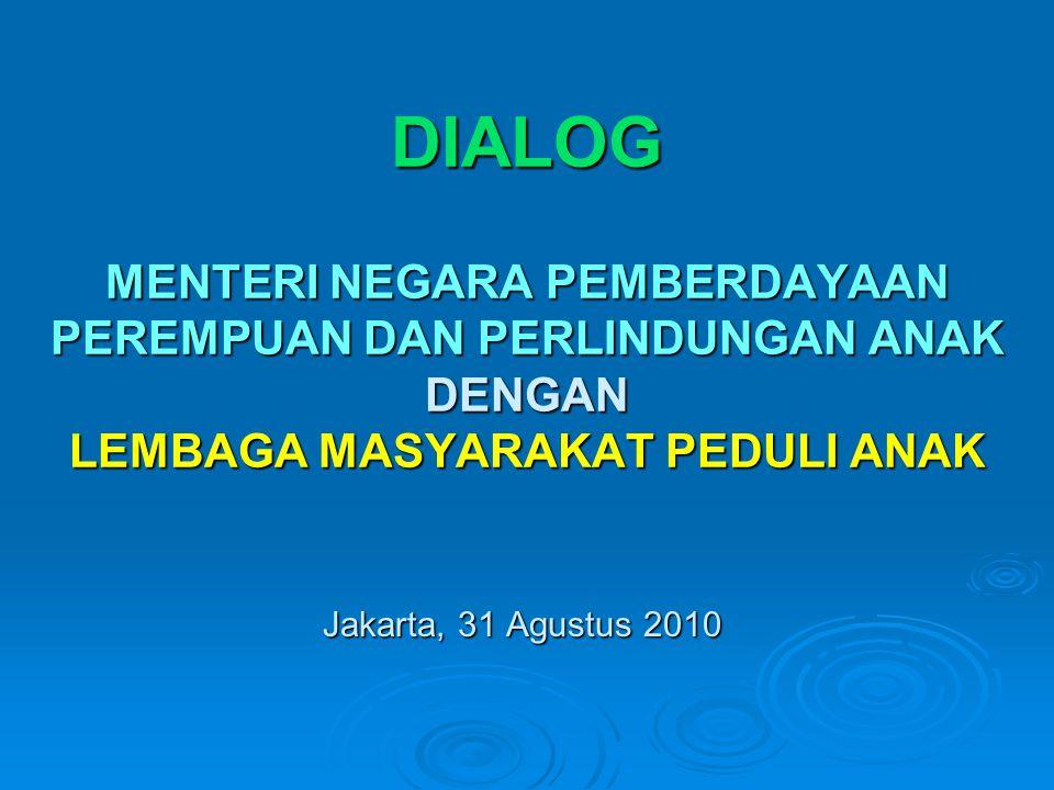 DIALOG MENTERI NEGARA PEMBERDAYAAN PEREMPUAN DAN PERLINDUNGAN ANAK DENGAN LEMBAGA MASYARAKAT PEDULI ANAK Jakarta, 31 Agustus 2010