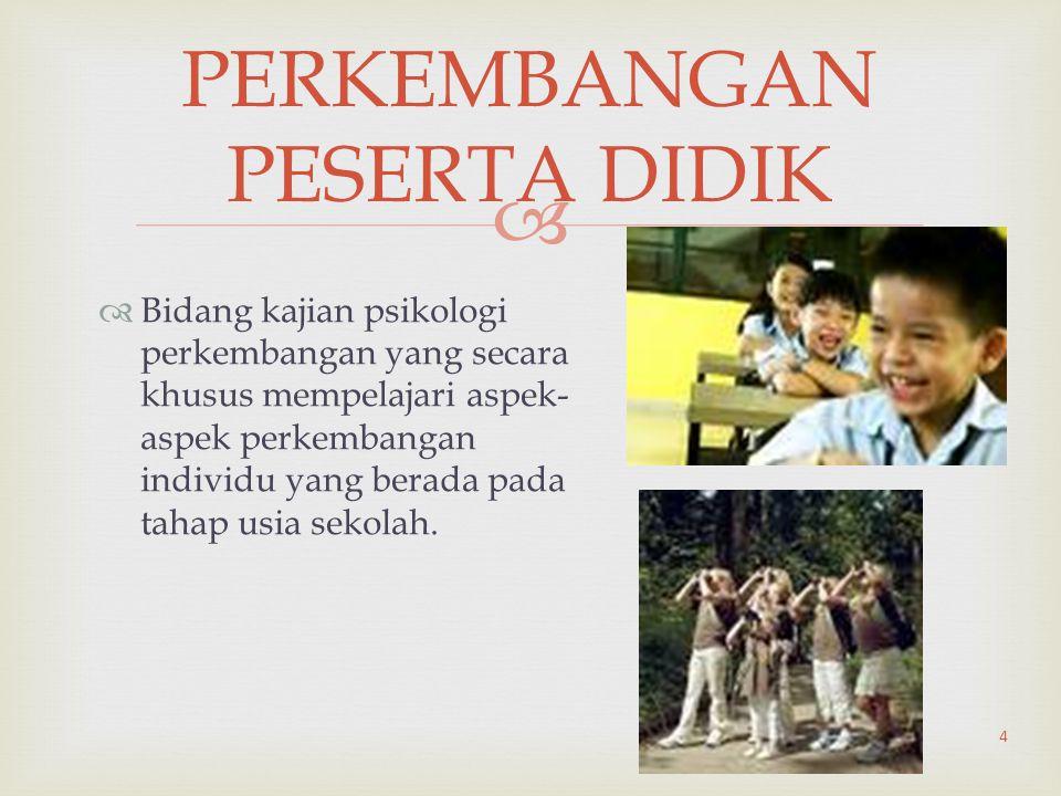   Bidang kajian psikologi perkembangan yang secara khusus mempelajari aspek- aspek perkembangan individu yang berada pada tahap usia sekolah. PERKEM