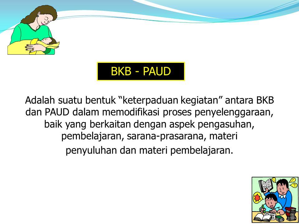 """Adalah suatu bentuk """"keterpaduan kegiatan"""" antara BKB dan PAUD dalam memodifikasi proses penyelenggaraan, baik yang berkaitan dengan aspek pengasuhan,"""