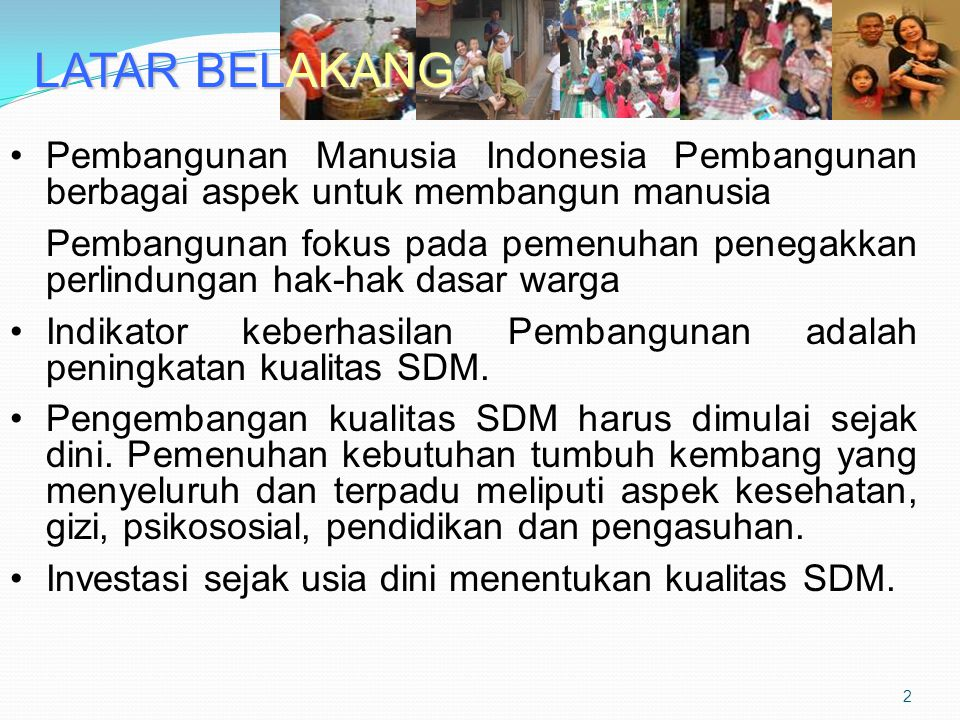 LATAR BELAKANG Pembangunan Manusia Indonesia Pembangunan berbagai aspek untuk membangun manusia Pembangunan fokus pada pemenuhan penegakkan perlindung