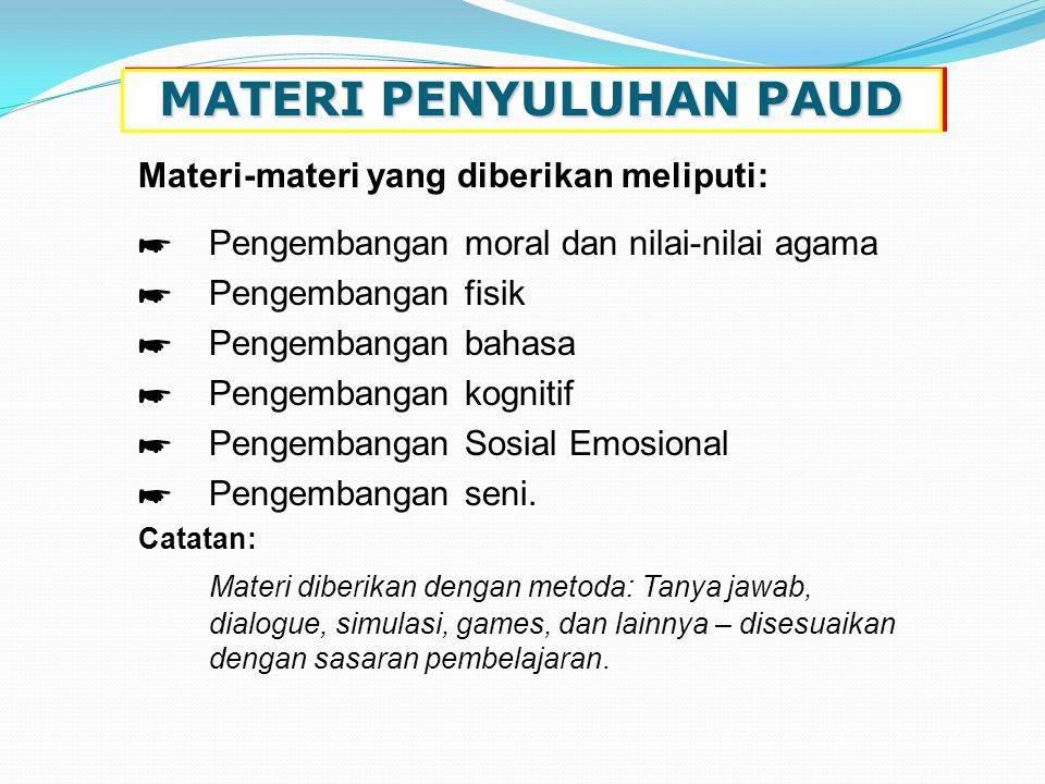MATERI PENYULUHAN PAUD Materi-materi yang diberikan meliputi: ☛ Pengembangan moral dan nilai-nilai agama ☛ Pengembangan fisik ☛ Pengembangan bahasa ☛