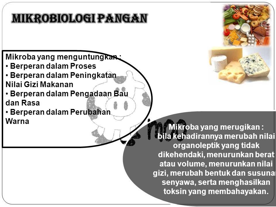 Mikroba yang menguntungkan : Berperan dalam Proses Berperan dalam Peningkatan Nilai Gizi Makanan Berperan dalam Pengadaan Bau dan Rasa Berperan dalam