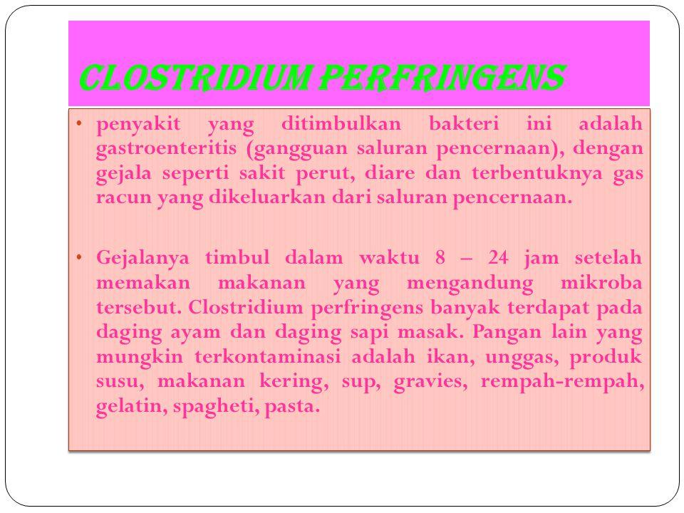 Clostridium perfringens penyakit yang ditimbulkan bakteri ini adalah gastroenteritis (gangguan saluran pencernaan), dengan gejala seperti sakit perut,