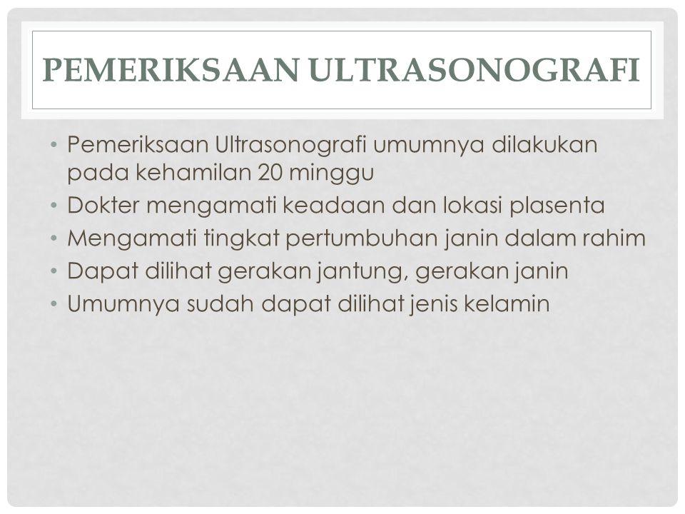 PEMERIKSAAN ULTRASONOGRAFI Pemeriksaan Ultrasonografi umumnya dilakukan pada kehamilan 20 minggu Dokter mengamati keadaan dan lokasi plasenta Mengamat