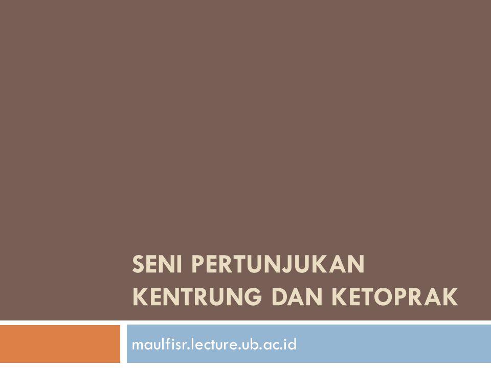 SENI PERTUNJUKAN KENTRUNG DAN KETOPRAK maulfisr.lecture.ub.ac.id