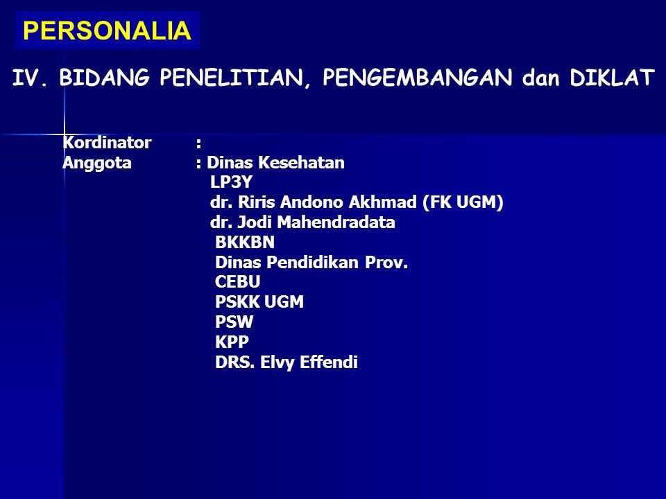 PERSONALIA IV. BIDANG PENELITIAN, PENGEMBANGAN dan DIKLAT Kordinator: Anggota: Dinas Kesehatan LP3Y dr. Riris Andono Akhmad (FK UGM) dr. Jodi Mahendra