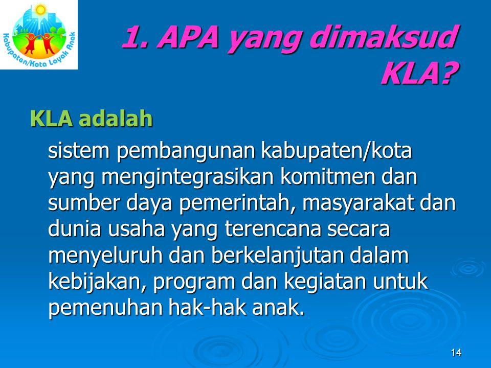 KLA adalah sistem pembangunan kabupaten/kota yang mengintegrasikan komitmen dan sumber daya pemerintah, masyarakat dan dunia usaha yang terencana seca