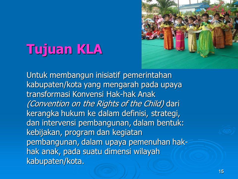 Tujuan KLA Untuk membangun inisiatif pemerintahan kabupaten/kota yang mengarah pada upaya transformasi Konvensi Hak-hak Anak (Convention on the Rights