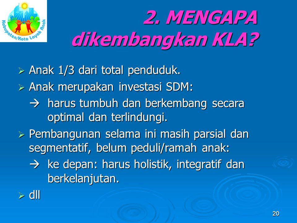 2. MENGAPA dikembangkan KLA?  Anak 1/3 dari total penduduk.  Anak merupakan investasi SDM:  harus tumbuh dan berkembang secara optimal dan terlindu