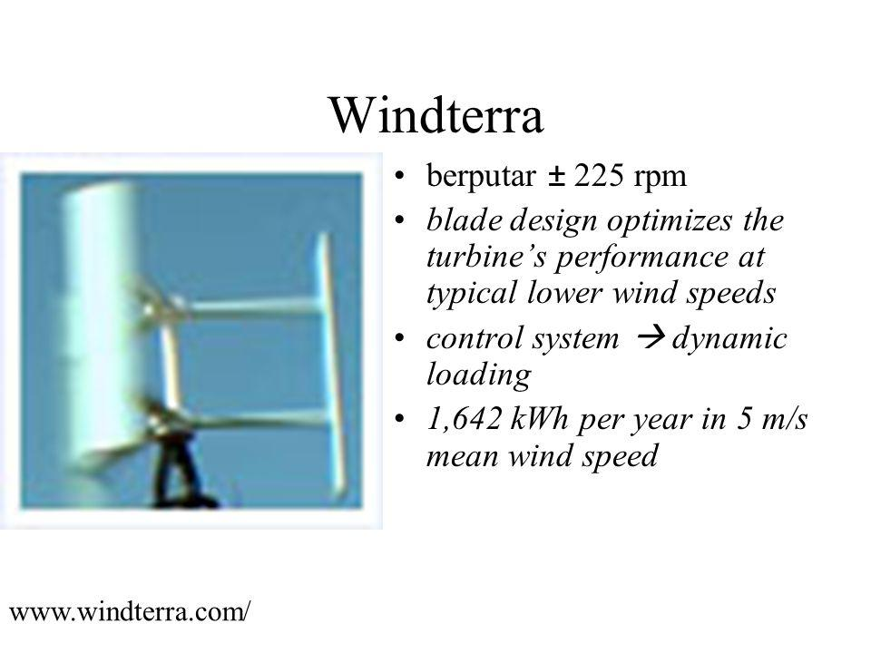 Windterra berputar ± 225 rpm blade design optimizes the turbine's performance at typical lower wind speeds control system  dynamic loading 1,642 kWh per year in 5 m/s mean wind speed www.windterra.com/