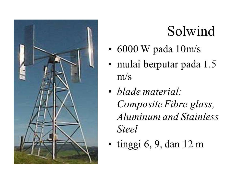 Solwind 6000 W pada 10m/s mulai berputar pada 1.5 m/s blade material: Composite Fibre glass, Aluminum and Stainless Steel tinggi 6, 9, dan 12 m