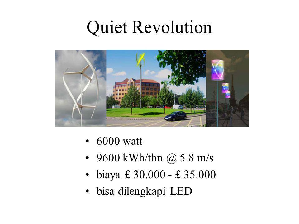 Quiet Revolution 6000 watt 9600 kWh/thn @ 5.8 m/s biaya £ 30.000 - £ 35.000 bisa dilengkapi LED