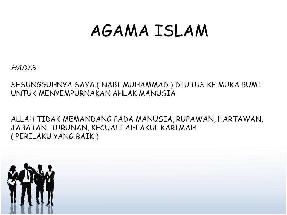 AGAMA ISLAM HADIS SESUNGGUHNYA SAYA ( NABI MUHAMMAD ) DIUTUS KE MUKA BUMI UNTUK MENYEMPURNAKAN AHLAK MANUSIA ALLAH TIDAK MEMANDANG PADA MANUSIA, RUPAW