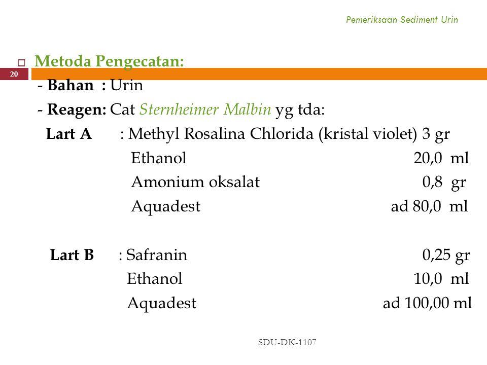 Pemeriksaan Sediment Urin SDU-DK-1107 20  Metoda Pengecatan: - Bahan : Urin - Reagen: Cat Sternheimer Malbin yg tda: Lart A : Methyl Rosalina Chlorid