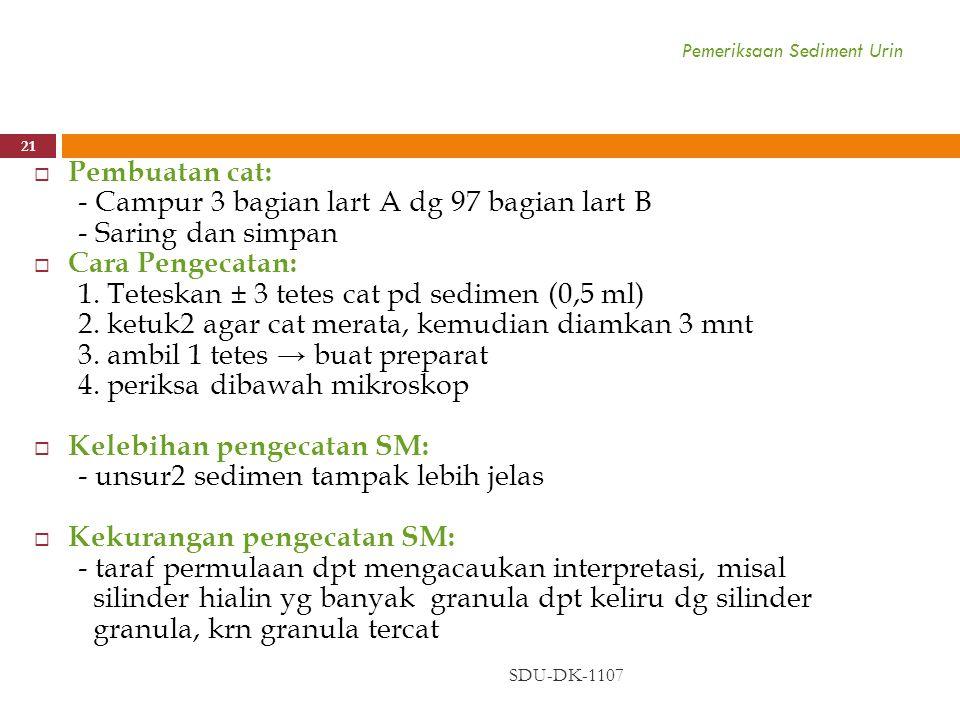 Pemeriksaan Sediment Urin SDU-DK-1107 21  Pembuatan cat: - Campur 3 bagian lart A dg 97 bagian lart B - Saring dan simpan  Cara Pengecatan: 1. Tetes