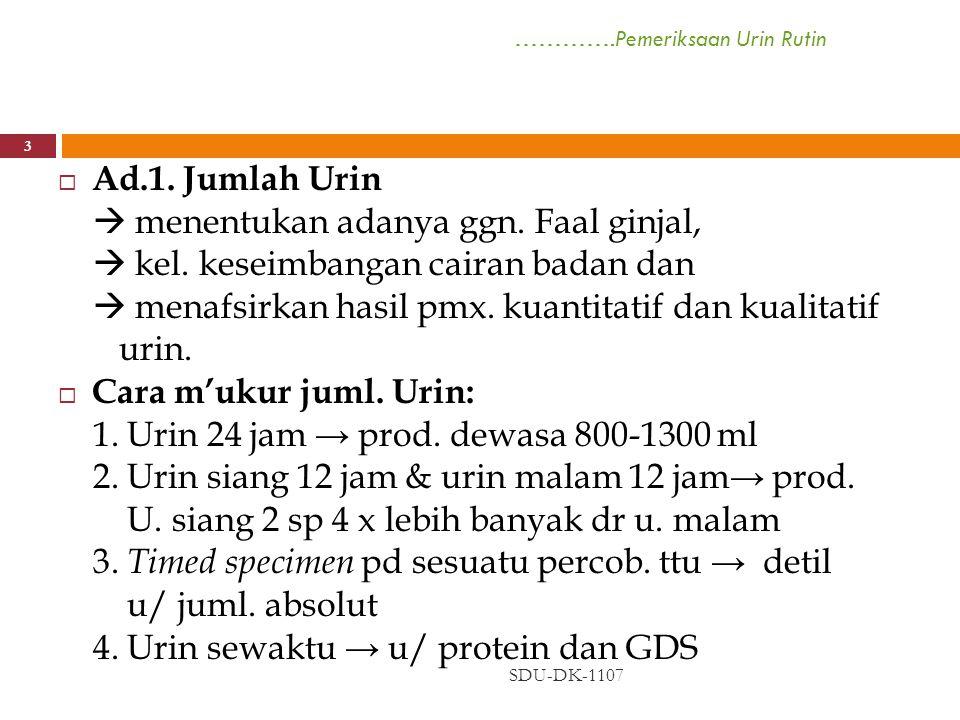 ………….Pemeriksaan Urin Rutin SDU-DK-1107 3  Ad.1. Jumlah Urin  menentukan adanya ggn. Faal ginjal,  kel. keseimbangan cairan badan dan  menafsirkan