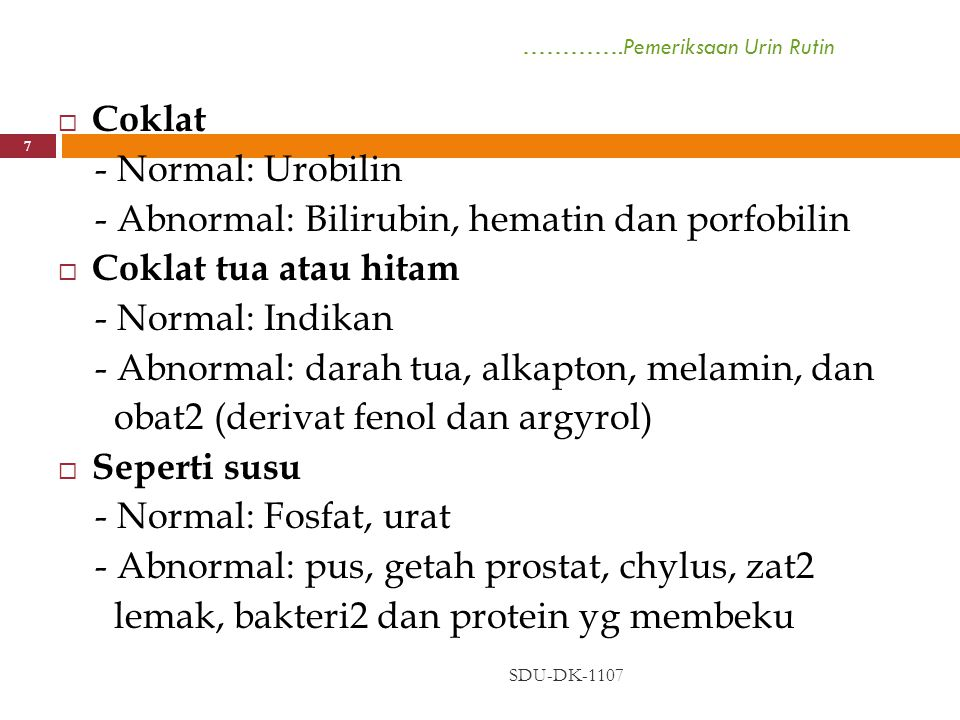 SDU-DK-1107 7  Coklat - Normal: Urobilin - Abnormal: Bilirubin, hematin dan porfobilin  Coklat tua atau hitam - Normal: Indikan - Abnormal: darah tu