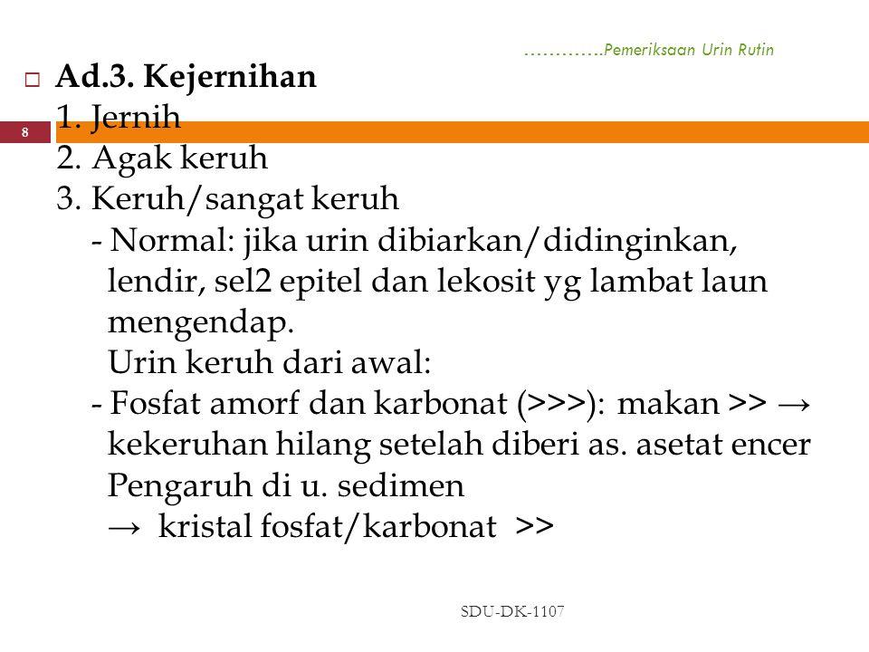 ………….Pemeriksaan Urin Rutin SDU-DK-1107 9   Bakteri2 >>: berkembangbiaknya bakteri/ kuman, tp jg o/ bertambah unsur sedimen (sel epitel, lekosit, dsb)   Unsur2 sedimen dlm juml besar: - Urin keruh dan berwarna merah spt air daging eritrosit >> - Urin keruh → lekosit >> → sedimen (+) → tes Donne → sedimen urin + lart.