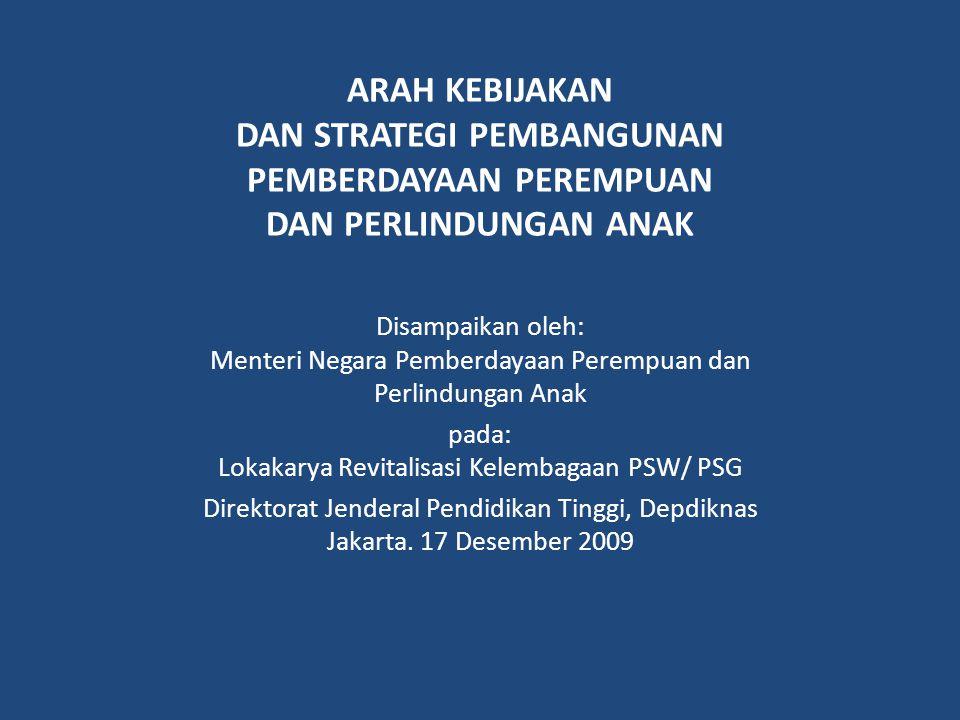ARAH KEBIJAKAN DAN STRATEGI PEMBANGUNAN PEMBERDAYAAN PEREMPUAN DAN PERLINDUNGAN ANAK Disampaikan oleh: Menteri Negara Pemberdayaan Perempuan dan Perli