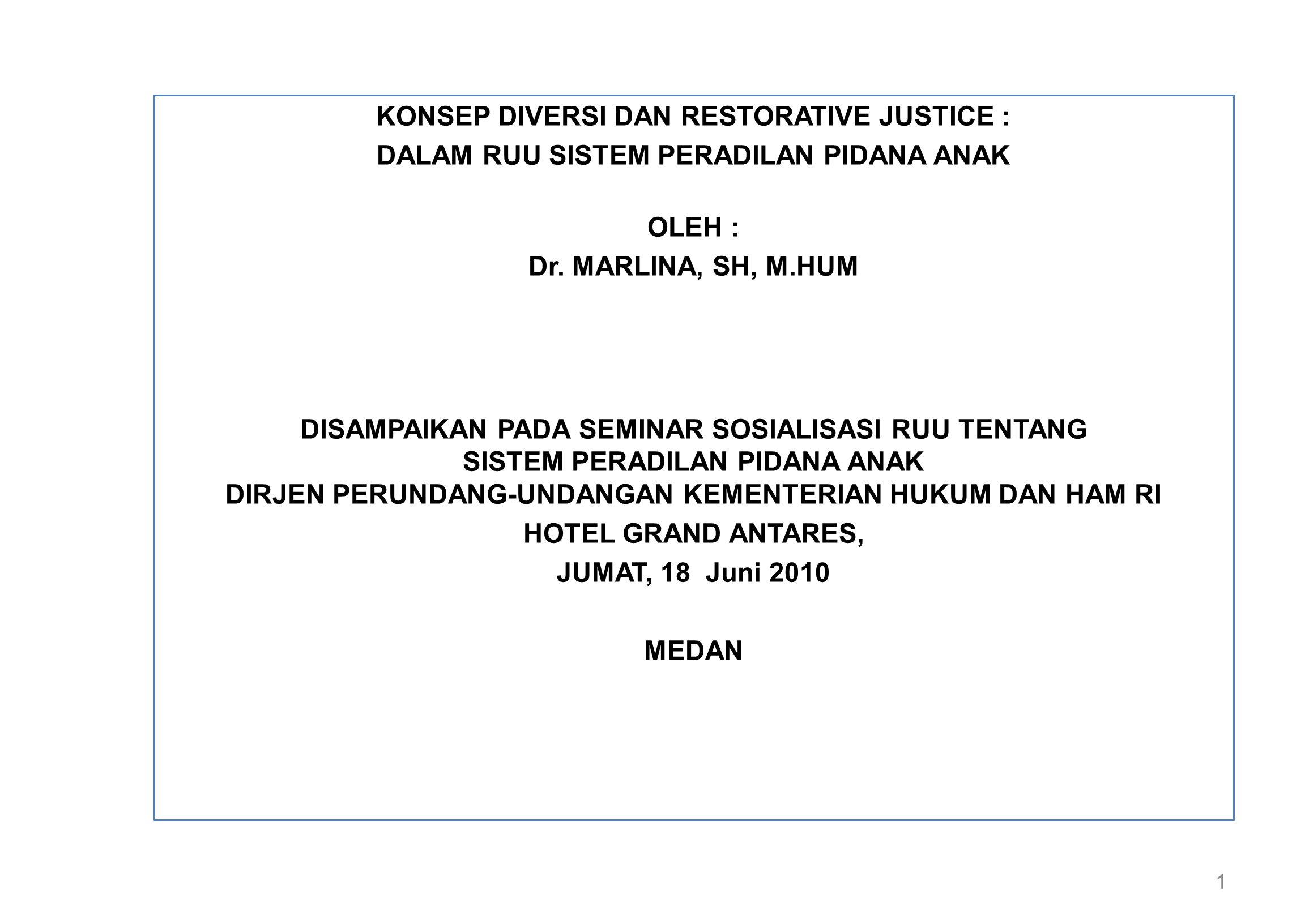 1 KONSEP DIVERSI DAN RESTORATIVE JUSTICE : DALAM RUU SISTEM PERADILAN PIDANA ANAK OLEH : Dr.