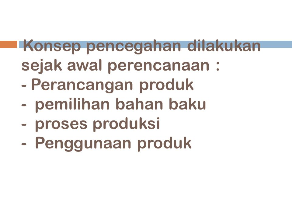 Strategi Produksi Bersih,meliputi : a. upaya pencegahan pencemaran ramah lingkungan, b. minimisasi limbah, c. analisis daur hidup, d. teknologi ramah