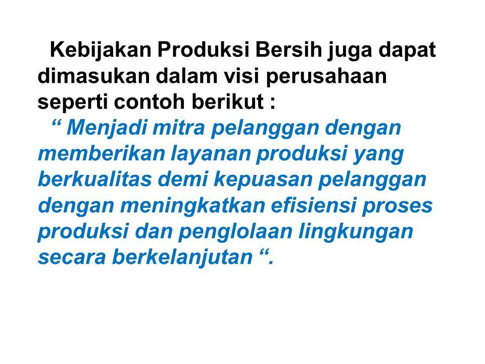 Kebijakan Produksi Bersih harus sejalan dan mendukung terhadap komitmen tentang :  Pentaatan terhadap peraturan perundangan lingkungan  Perbaikan yang berkelanjutan  Pencegahan pencemaran
