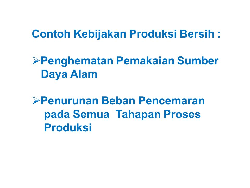 Kebijakan Produksi Bersih juga dapat dimasukan dalam visi perusahaan seperti contoh berikut : Menjadi mitra pelanggan dengan memberikan layanan produksi yang berkualitas demi kepuasan pelanggan dengan meningkatkan efisiensi proses produksi dan penglolaan lingkungan secara berkelanjutan .