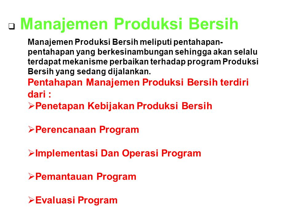 Produksi Bersih Industri Lingkungan Penerapan Produksi Bersih dengan pendekatan continual improvement akan ikut melesterikan Peningkatan efisiensi Produksi, Citra, Pasar Dampak : Penggunaan SDA Pembuangan Limbah  Keterkaitan Produksi Bersih, Industri dan Lingkungan.