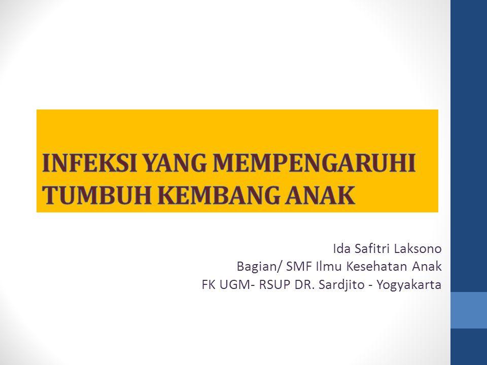 Ida Safitri Laksono Bagian/ SMF Ilmu Kesehatan Anak FK UGM- RSUP DR. Sardjito - Yogyakarta