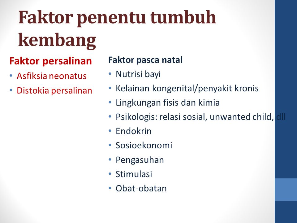 Faktor penentu tumbuh kembang Faktor persalinan Asfiksia neonatus Distokia persalinan Faktor pasca natal Nutrisi bayi Kelainan kongenital/penyakit kro
