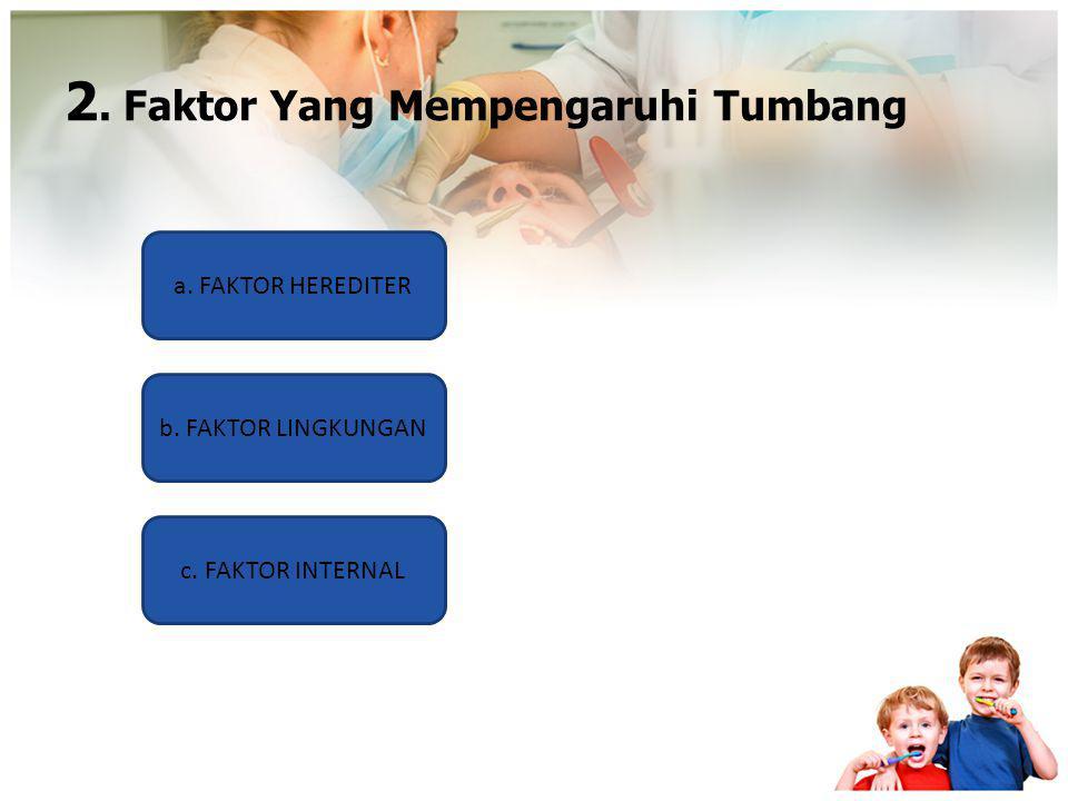 2. Faktor Yang Mempengaruhi Tumbang a. FAKTOR HEREDITER c. FAKTOR INTERNAL b. FAKTOR LINGKUNGAN