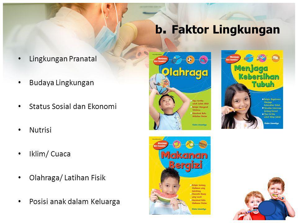 b. Faktor Lingkungan Lingkungan Pranatal Budaya Lingkungan Status Sosial dan Ekonomi Nutrisi Iklim/ Cuaca Olahraga/ Latihan Fisik Posisi anak dalam Ke