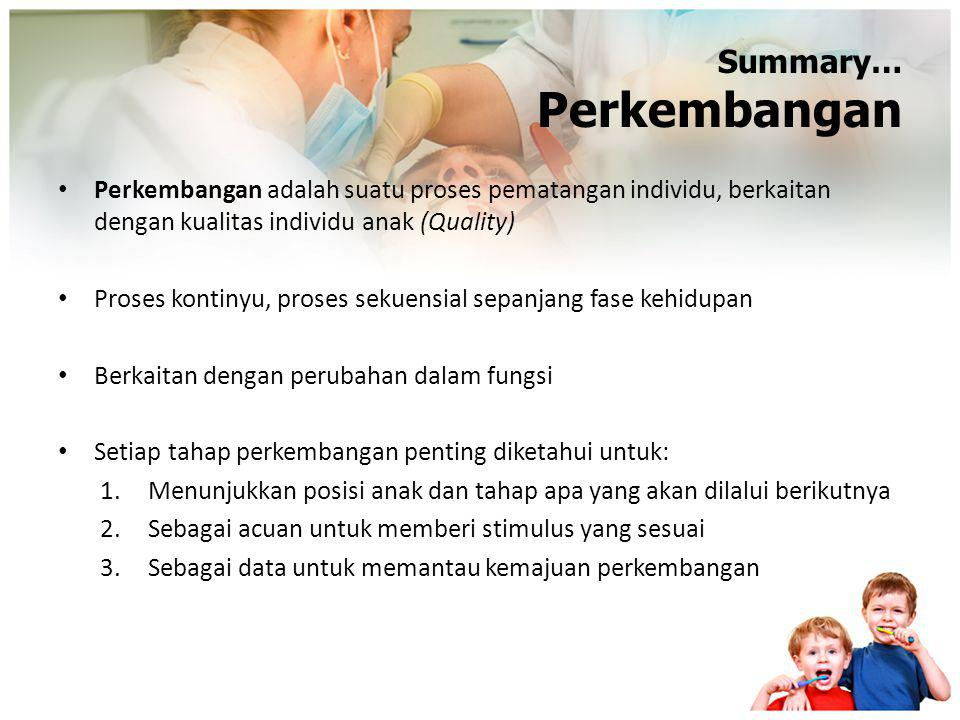 Prinsip Perkembangan Normal Continuity Continous process from conception to death Uniform Sequence Sequence is same for all children, but rate varies from child to child Neurogical Maturation Development is intricately related to maturation of nervous system General to Spesific Generalized mass activity is replaced by spesific responses of individual body parts