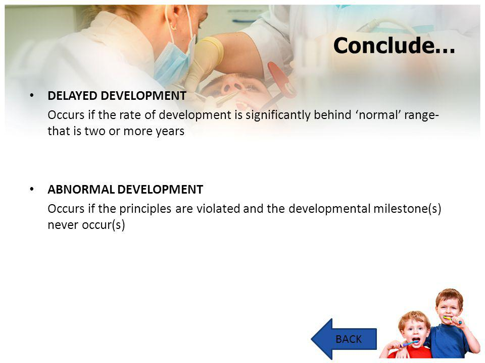 Conclude… DELAYED DEVELOPMENT Occurs if the rate of development is significantly behind 'normal' range- that is two or more years ABNORMAL DEVELOPMENT