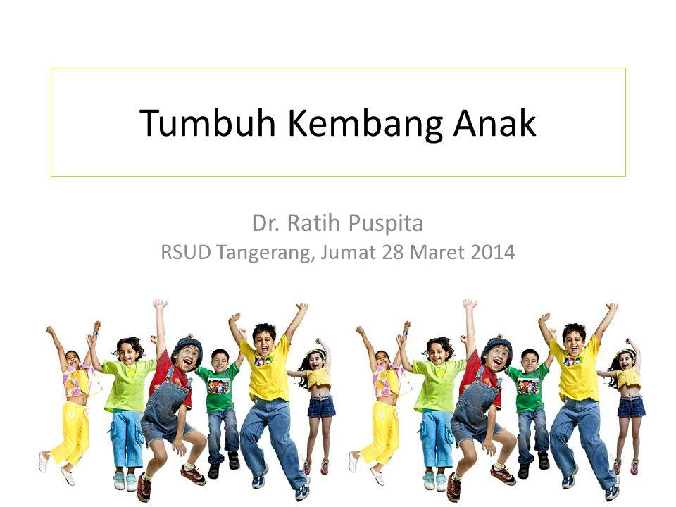 Tumbuh Kembang Anak Dr. Ratih Puspita RSUD Tangerang, Jumat 28 Maret 2014